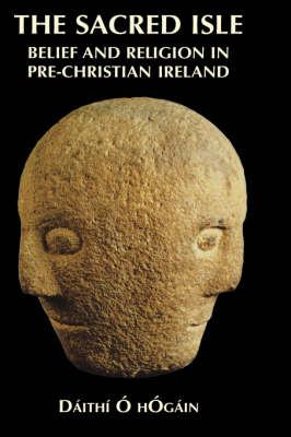 The Sacred Isle: Belief and Religion in Pre-Christian Ireland 9780851157474