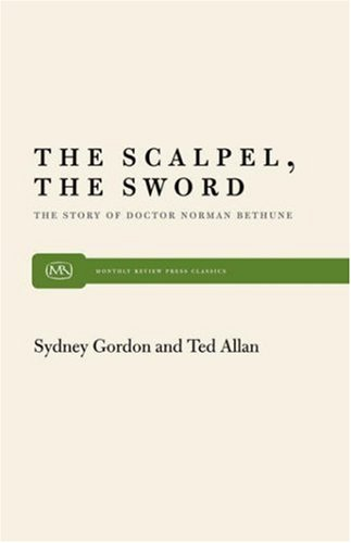 The Scalpel, the Sword: The Story of Dr. Norman Bethune 9780853453024
