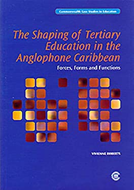 The Shaping of Post-Tertiary Education in the Anglophone Caribbean: Forces, Forms and Functions 9780850927320