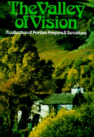 The Valley of Vision: A Collection of Puritan Prayers and Devotions 9780851512280