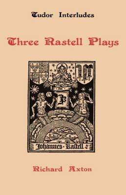 Three Rastell Plays Three Rastell Plays Three Rastell Plays: Four Elements, Calisto and Melebea, Gentleness and Nobility Four Elements, Calisto and Me 9780859910477