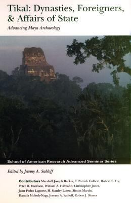 Tikal: Dynasties, Foreigners and Affairs of State - Advancing Maya Archaeology 9780852559345