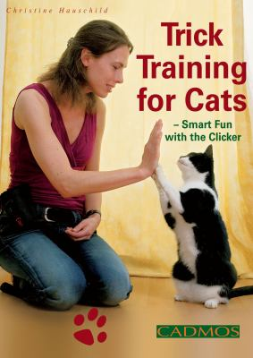 Trick Training for Cats: Smart Fun with the Clicker 9780857884008