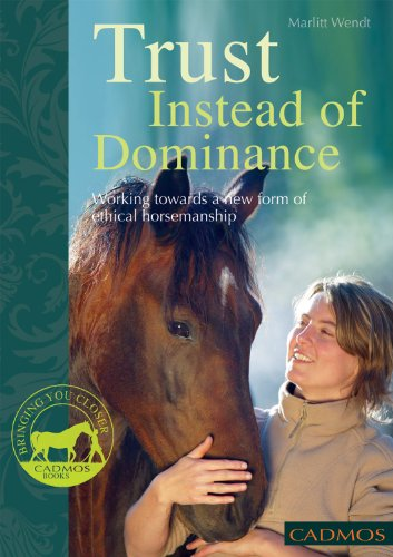 Trust Instead of Dominance: Working Towards a New Form of Ethical Horsemanship 9780857880017