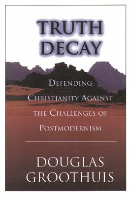 Truth Decay: Defending Christianity Against the Challenges of Postmodernism 9780851115245