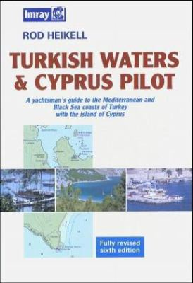 Turkish Waters & Cyprus Pilot: A Yachtsman's Guide to the Mediterranean and Black Sea Coasts of Turkey with the Islands of Cyprus 9780852884812