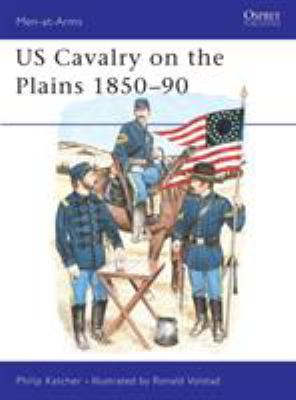 US Cavalry on the Plains 1850-90 Philip Katcher, Ronald Volstad