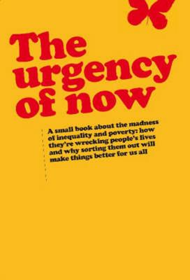 Urgency of Now: A Small Book about the Madness of Inequality and Poverty: How They're Wrecking People's Lives and Why Doing Something 9780855986292