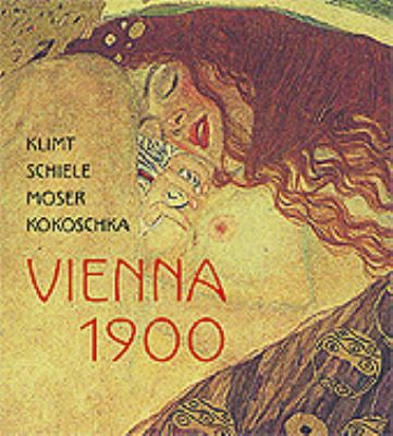 Vienna 1900: Klimt, Schiele, Moser, Kokoschka 9780853319344