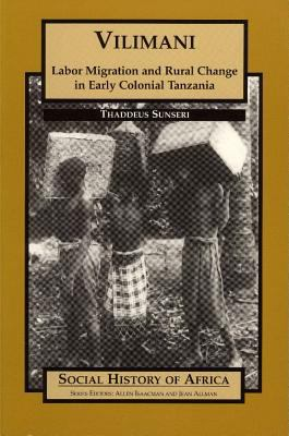 Vilimani: Labor Migration and Rural Change in Early Colonial Tanzania 9780852556481
