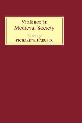 Violence in Medieval Society 9780851157740
