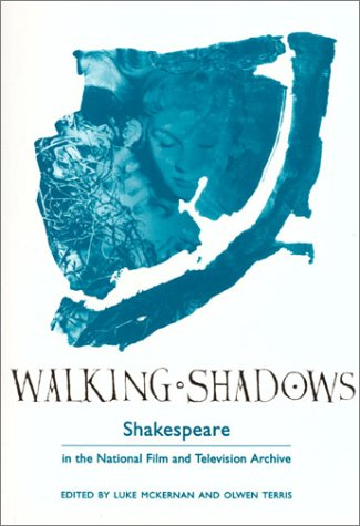 Walking Shadows : Shakespeare in the National Film and Television Archive