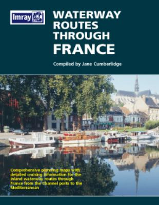 Waterway Routes Through France Map: Comprehensive Planning Maps with Detailed Cruising Information for the Inland Waterway Routes Through France from 9780852888919