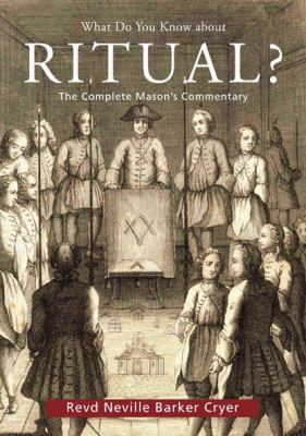 What Do You Know about Ritual?: The Complete Mason's Commentary 9780853182719