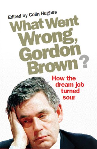 What Went Wrong, Gordon Brown?: How the Dream Job Turned Sour 9780852652190