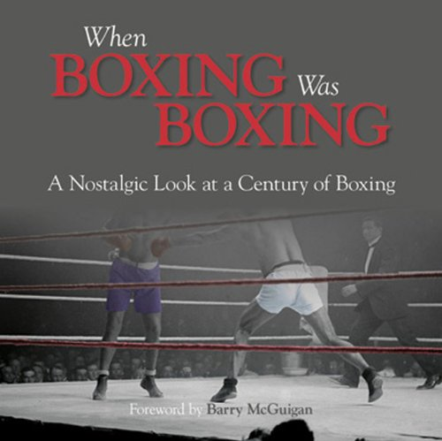 When Boxing Was Boxing: A Nostalgic Look at a Century of Boxing 9780857331663