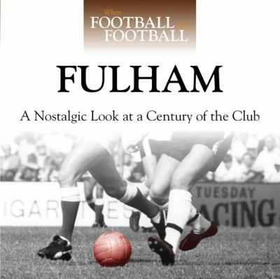 Fulham: A Nostalgic Look at a Century of the Club 9780857330499