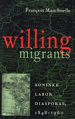 Willing Migrants: Soninke Labor Diasporas, 1848-1960