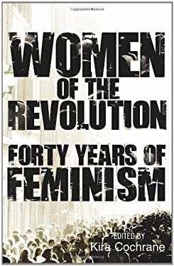 Women of the Revolution: Forty Years of Feminism 9780852652275