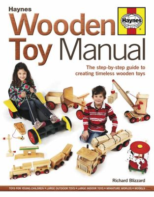 Wooden Toy Manual: The Step-By-Step Guide to Creating Timeless Wooden Toys 9780857332202