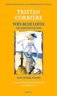 Wry-Blue Loves and Other Poems/Les Amours Jaunes 9780856463778