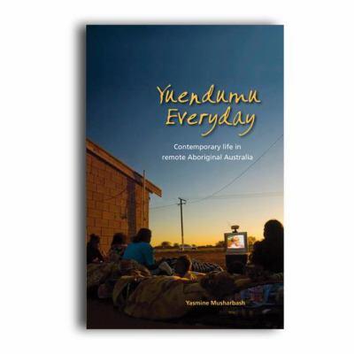 Yuendumu Everyday: Contemporary Life in Remote Aboriginal Australia 9780855756611