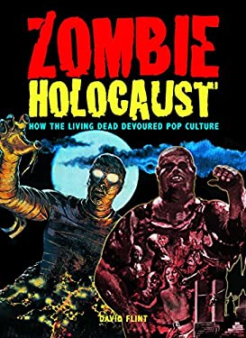 Zombie Holocaust: How the Living Dead Devoured Pop Culture 9780859653978