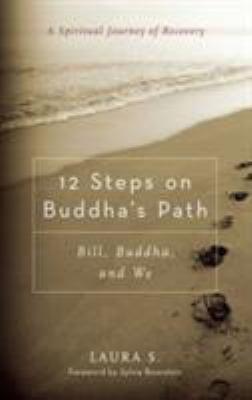 12 Steps on Buddha's Path: Bill, Buddha, and We: A Spiritual Journey of Recovery