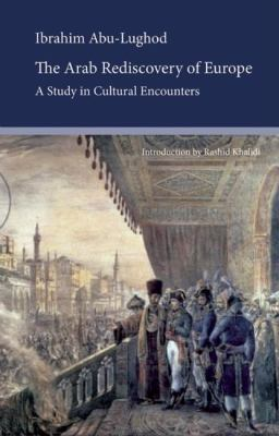 The Arab Rediscovery of Europe: A Study in Cultural Encounters 9780863564031