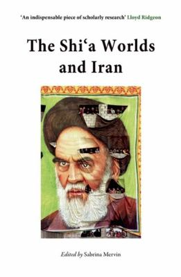 The Shi'a Worlds and Iran 9780863564062