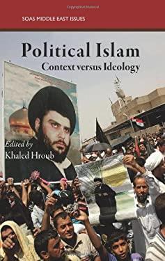 Political Islam: Context Versus Ideology 9780863566592