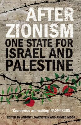 After Zionism: One State for Israel and Palestine 9780863568169