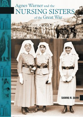 Agnes Warner and the Nursing Sisters of the Great War 9780864926333