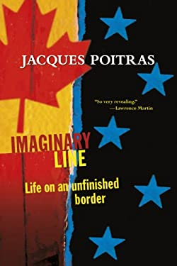 Imaginary Line: Life on an Unfinished Border 9780864926500