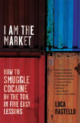 I Am the Market: How to Smuggle Cocaine by the Ton, in Five Easy Lessons 9780865478640