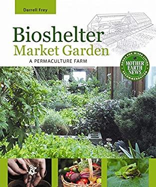 Bioshelter Market Garden: A Permaculture Farm 9780865716780