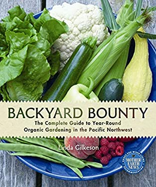 Backyard Bounty: The Complete Guide to Year-Round Organic Gardening in the Pacific Northwest 9780865716841