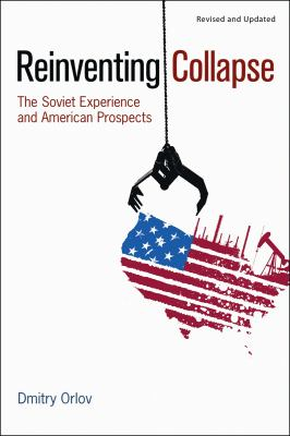 Reinventing Collapse: The Soviet Experience and American Prospects 9780865716858
