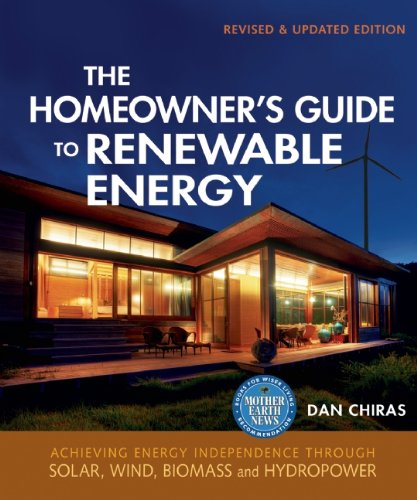The Homeowner's Guide to Renewable Energy: Achieving Energy Independence Through Solar, Wind, Biomass, and Hydropower 9780865716865