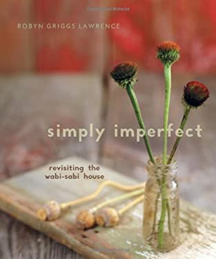 Simply Imperfect: Revisiting the Wabi-Sabi House 9780865716919