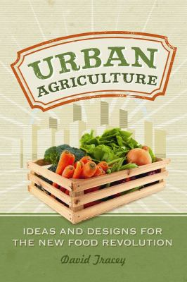Urban Agriculture: Ideas and Designs for the New Food Revolution 9780865716940