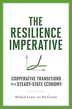 The Resilience Imperative: Cooperative Transitions to a Steady-State Economy 9780865717077