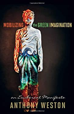 Mobilizing the Green Imagination: An Exuberant Manifesto 9780865717091