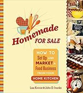 Homemade for Sale: How to Set Up and Market a Food Business from Your Home Kitchen 22482722