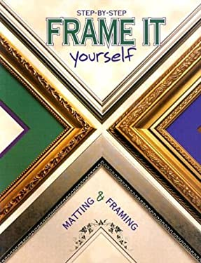 Frame It Yourself: Matting & Framing 9780865734197