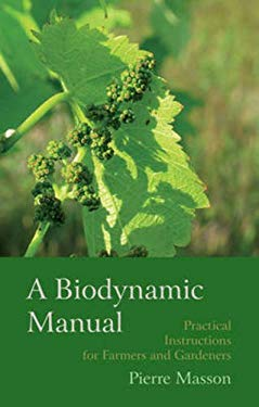 A Biodynamic Manual: Practical Instructions for Farmers and Gardeners 9780863158315
