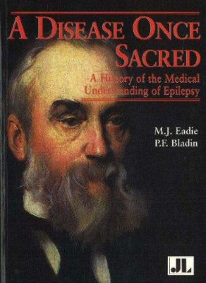 A Disease Once Sacred: A History of the Medical Understanding of Epilepsy