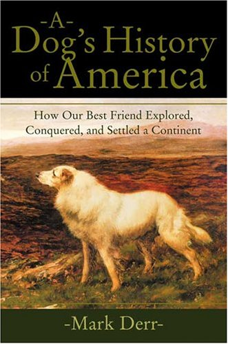 A Dog's History of America: How Our Best Friend Explored, Conquered, and Settled a Continent 9780865476318