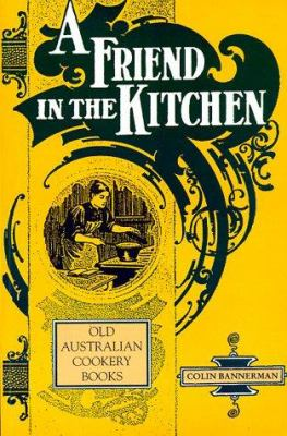 A Friend in the Kitchen: Old Australian Cookery Books 9780864178053