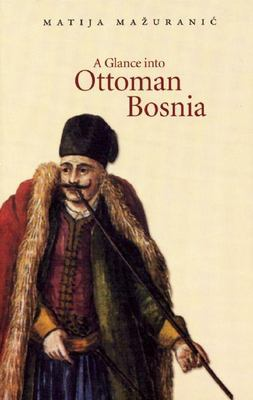 A Glance Into Ottoman Bosnia 9780863568305